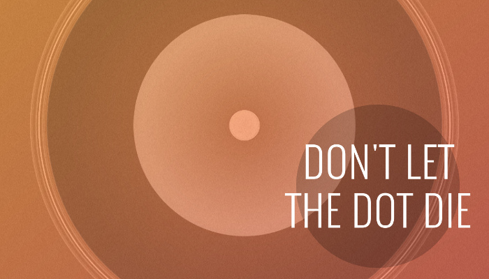 Don't Let the Dot Die